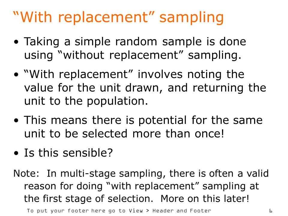 To put your footer here go to View > Header and Footer 7 Estimation with SRS Suppose a sample of size n (x 1, x 2, …., x n ) is selected from a population of size N whose true mean is, 10 for our 6-member pop.