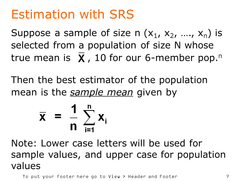 To put your footer here go to View > Header and Footer 8 Variance of the SRS estimator The variance of the sample mean is given by using population values 10, 4, 17, 6, 8, 15.