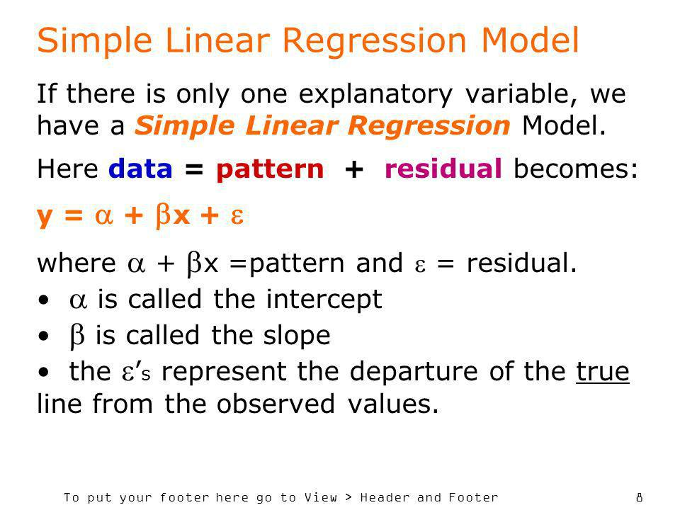 To put your footer here go to View > Header and Footer 8 If there is only one explanatory variable, we have a Simple Linear Regression Model.