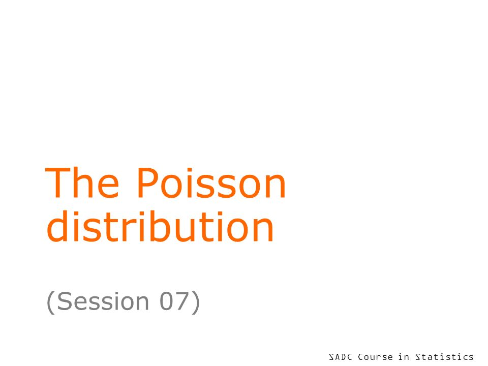 To put your footer here go to View > Header and Footer 2 Learning Objectives At the end of this session, you will be able to: describe the Poisson probability distribution including the underlying assumptions calculate Poisson probabilities using a calculator, or Excel software apply the Poisson model in appropriate practical situations