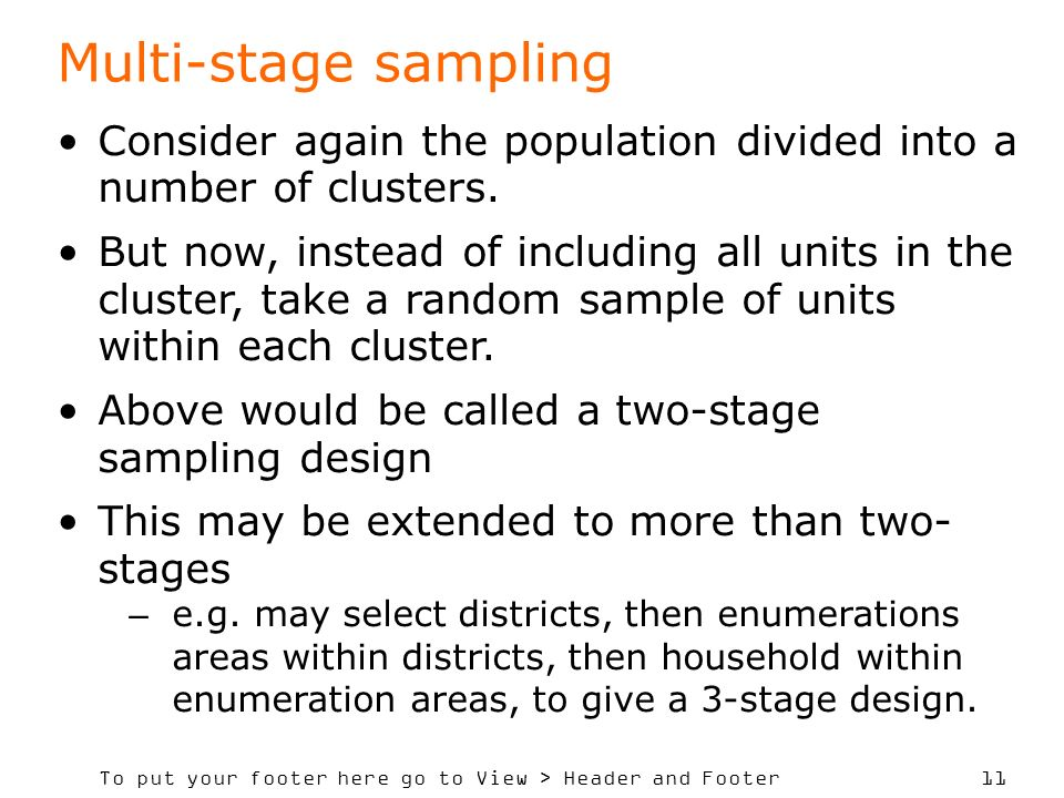 To put your footer here go to View > Header and Footer 11 Multi-stage sampling Consider again the population divided into a number of clusters. But no