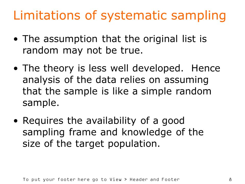 To put your footer here go to View > Header and Footer 8 Limitations of systematic sampling The assumption that the original list is random may not be