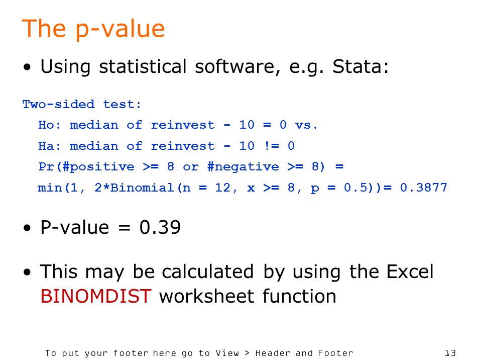 To put your footer here go to View > Header and Footer 13 The p-value Using statistical software, e.g.
