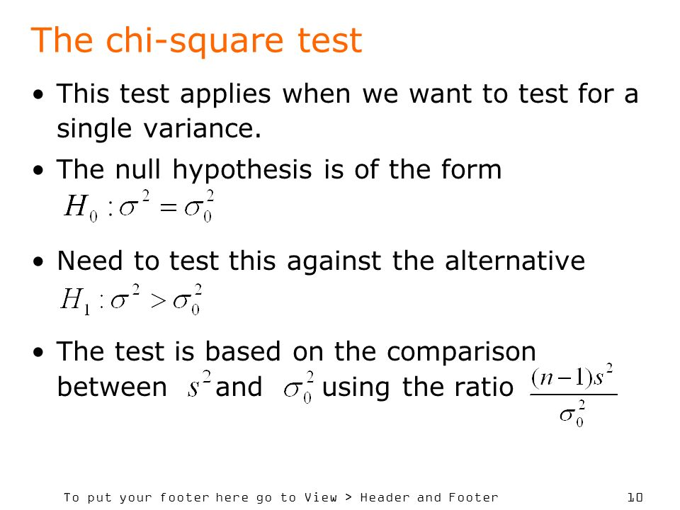 To put your footer here go to View > Header and Footer 10 The chi-square test This test applies when we want to test for a single variance.