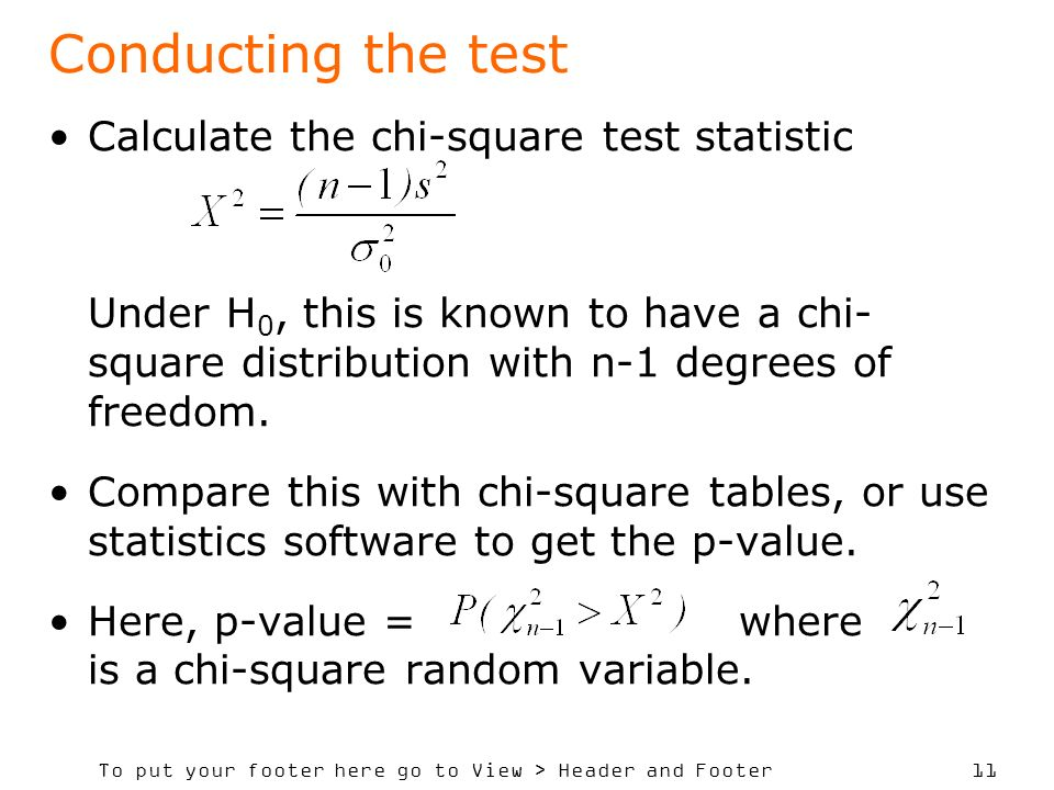 To put your footer here go to View > Header and Footer 11 Calculate the chi-square test statistic Under H 0, this is known to have a chi- square distribution with n-1 degrees of freedom.