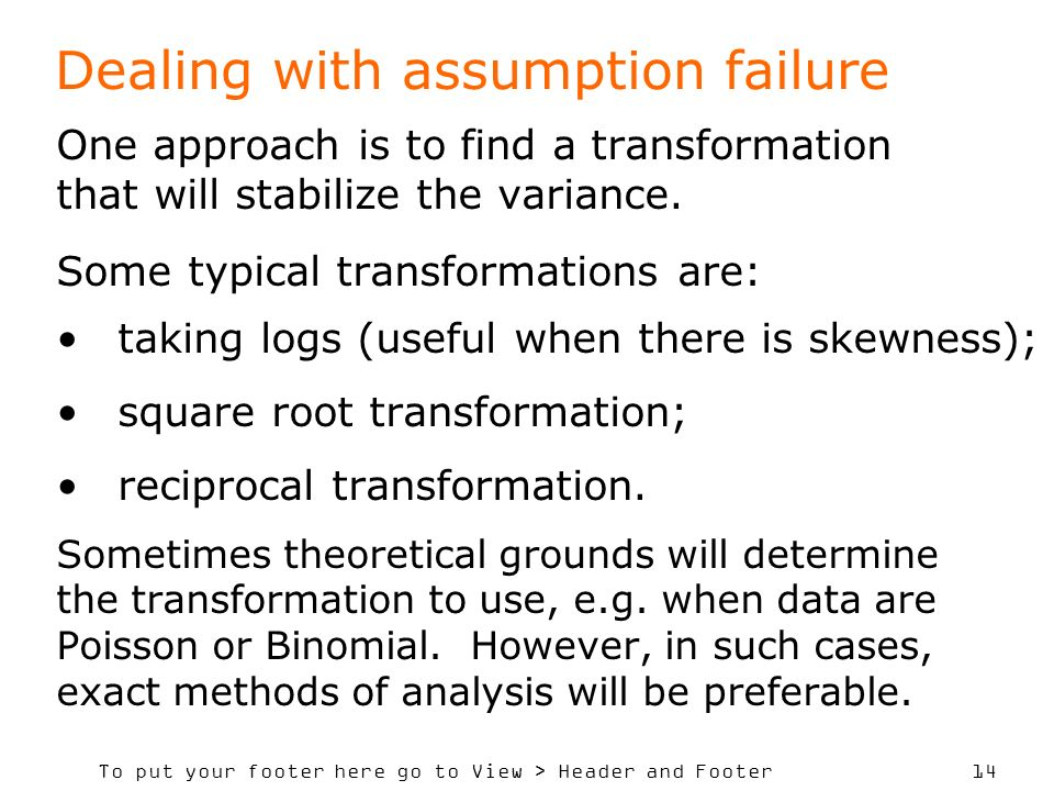 To put your footer here go to View > Header and Footer 14 Dealing with assumption failure One approach is to find a transformation that will stabilize