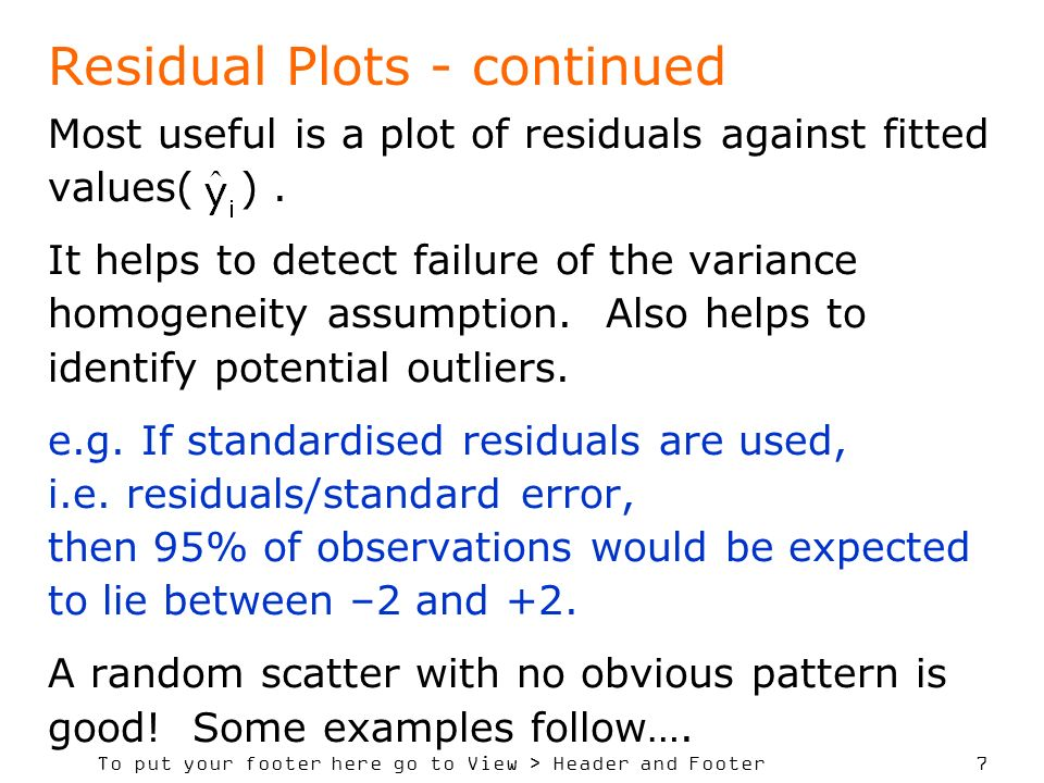 To put your footer here go to View > Header and Footer 7 Residual Plots - continued Most useful is a plot of residuals against fitted values( ). It he