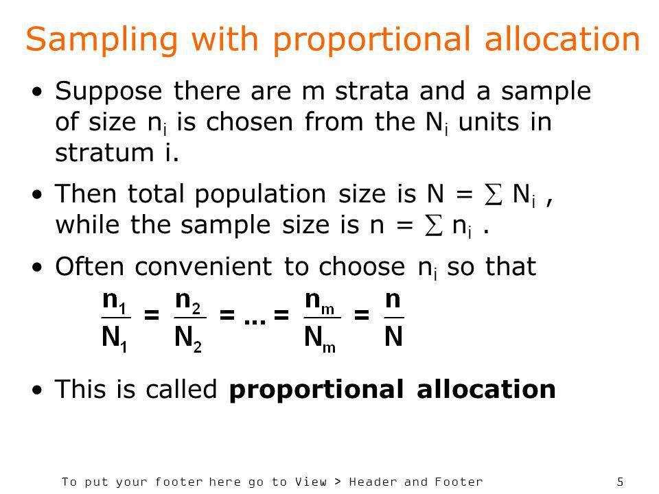 To put your footer here go to View > Header and Footer 5 Sampling with proportional allocation Suppose there are m strata and a sample of size n i is