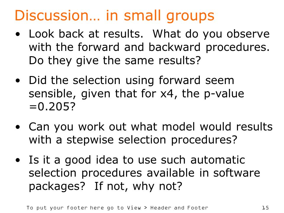 To put your footer here go to View > Header and Footer 15 Discussion… in small groups Look back at results.
