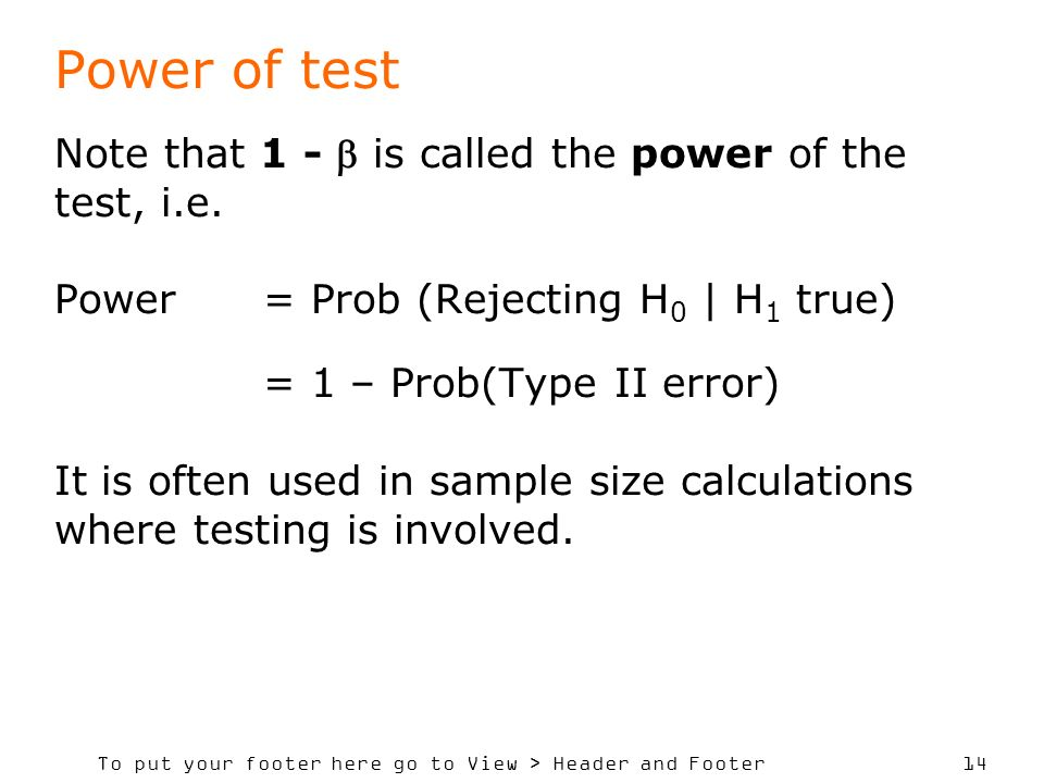 To put your footer here go to View > Header and Footer 14 Power of test Note that 1 - is called the power of the test, i.e.