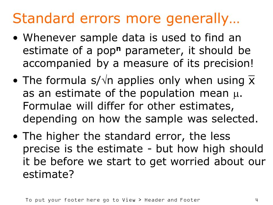 To put your footer here go to View > Header and Footer 4 Standard errors more generally… Whenever sample data is used to find an estimate of a pop n parameter, it should be accompanied by a measure of its precision.