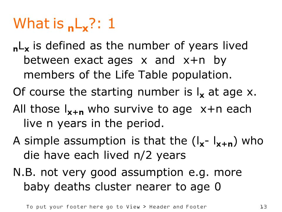 To put your footer here go to View > Header and Footer 13 What is n L x ?: 1 n L x is defined as the number of years lived between exact ages x and x+