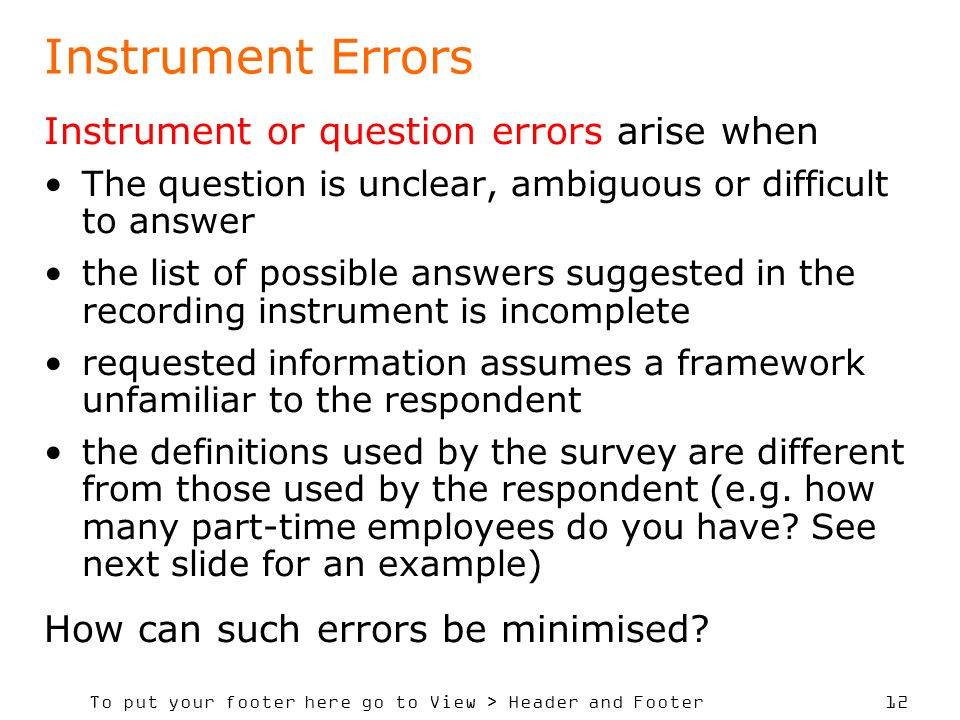 To put your footer here go to View > Header and Footer 12 Instrument Errors Instrument or question errors arise when The question is unclear, ambiguou