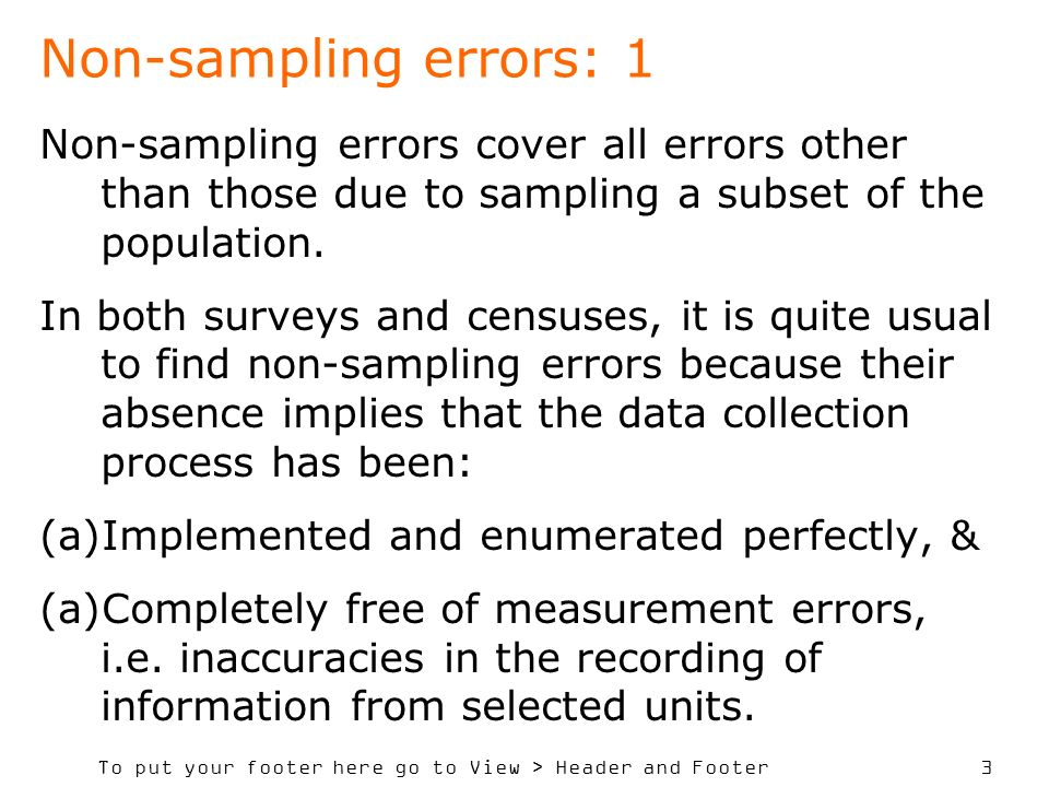 To put your footer here go to View > Header and Footer 3 Non-sampling errors: 1 Non-sampling errors cover all errors other than those due to sampling