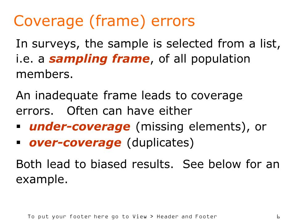 To put your footer here go to View > Header and Footer 6 Coverage (frame) errors In surveys, the sample is selected from a list, i.e. a sampling frame
