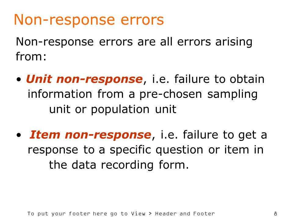To put your footer here go to View > Header and Footer 8 Non-response errors Non-response errors are all errors arising from: Unit non-response, i.e.