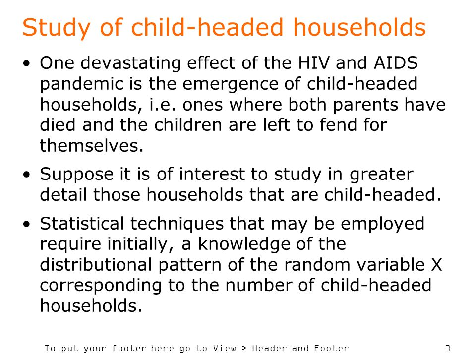 To put your footer here go to View > Header and Footer 3 Study of child-headed households One devastating effect of the HIV and AIDS pandemic is the e