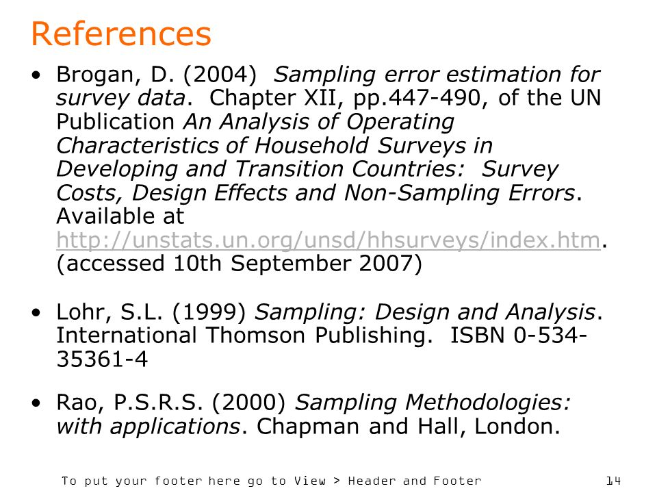 To put your footer here go to View > Header and Footer 14 References Brogan, D. (2004) Sampling error estimation for survey data. Chapter XII, pp.447-