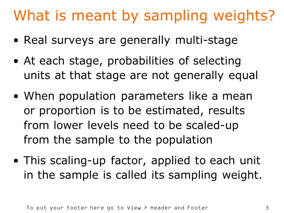 To put your footer here go to View > Header and Footer 3 What is meant by sampling weights? Real surveys are generally multi-stage At each stage, prob