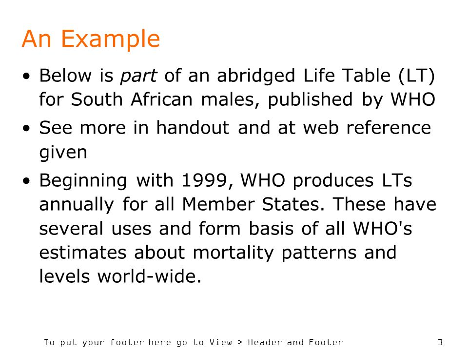 To put your footer here go to View > Header and Footer 24 Abridged Life Table Notice that the LT in Figure 1 puts various age-groups into different-sized bundles of ages e.g.