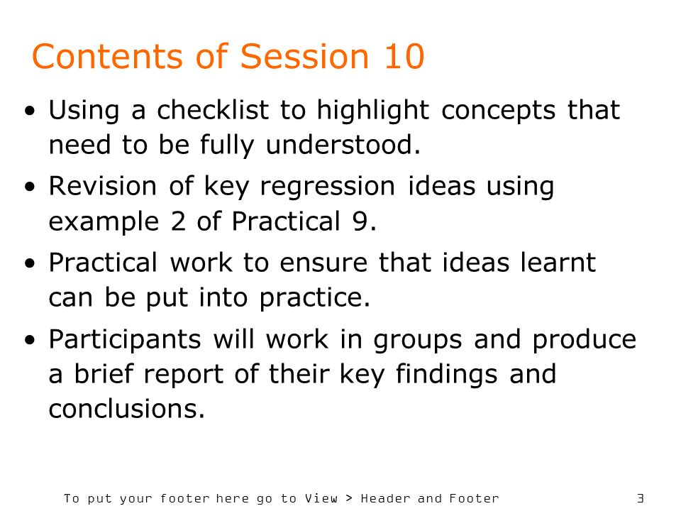 To put your footer here go to View > Header and Footer 3 Contents of Session 10 Using a checklist to highlight concepts that need to be fully understo
