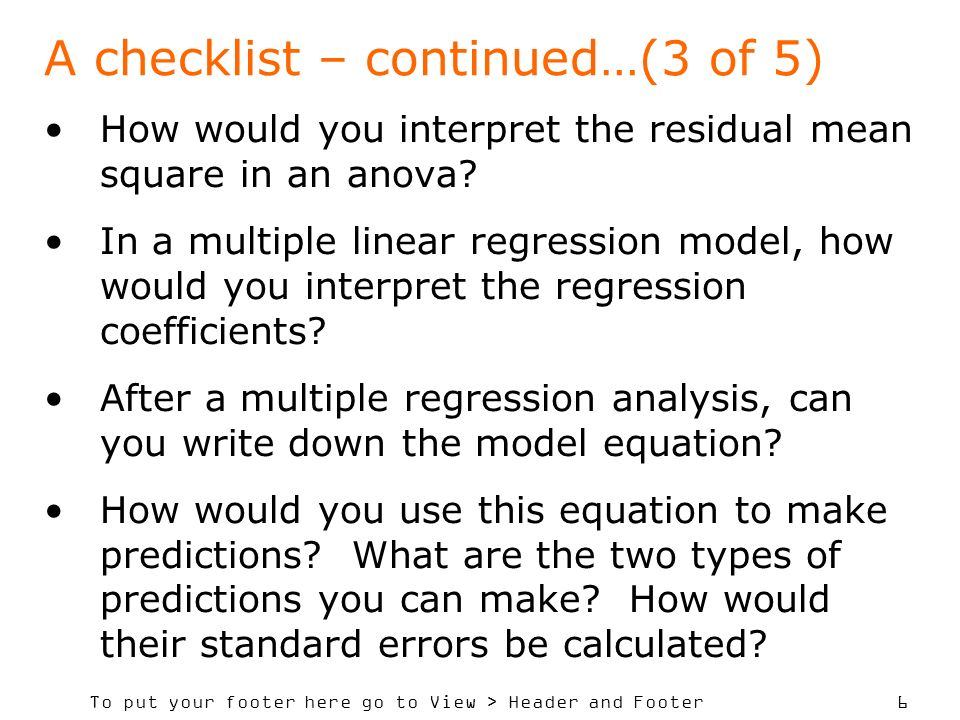 To put your footer here go to View > Header and Footer 6 A checklist – continued…(3 of 5) How would you interpret the residual mean square in an anova