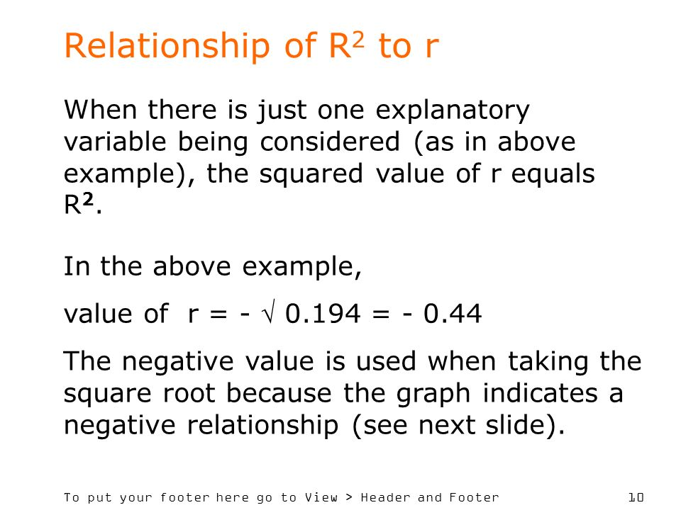 To put your footer here go to View > Header and Footer 10 Relationship of R 2 to r When there is just one explanatory variable being considered (as in