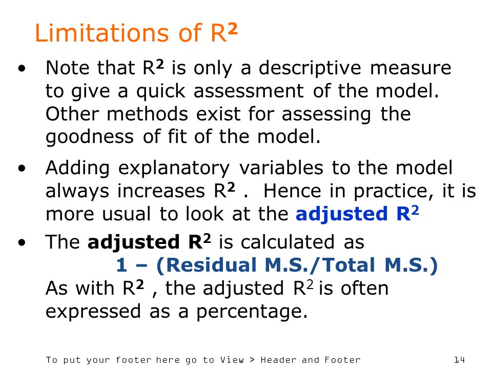 To put your footer here go to View > Header and Footer 14 Limitations of R 2 Note that R 2 is only a descriptive measure to give a quick assessment of