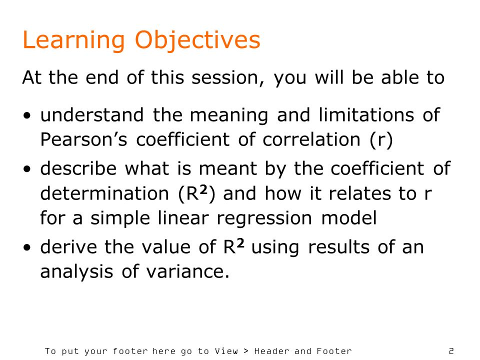 To put your footer here go to View > Header and Footer 2 Learning Objectives At the end of this session, you will be able to understand the meaning an