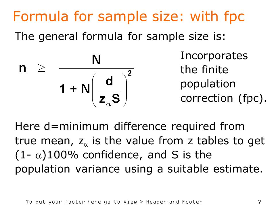 To put your footer here go to View > Header and Footer 7 The general formula for sample size is: Incorporates the finite population correction (fpc).
