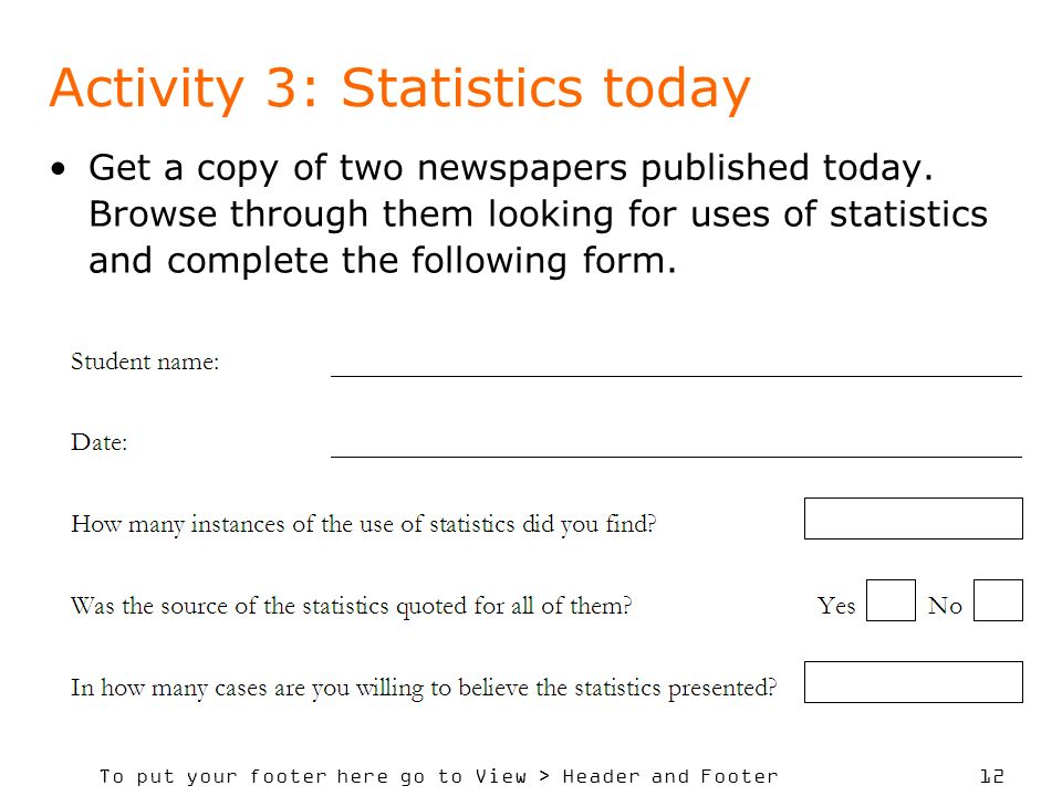 To put your footer here go to View > Header and Footer 12 Activity 3: Statistics today Get a copy of two newspapers published today.