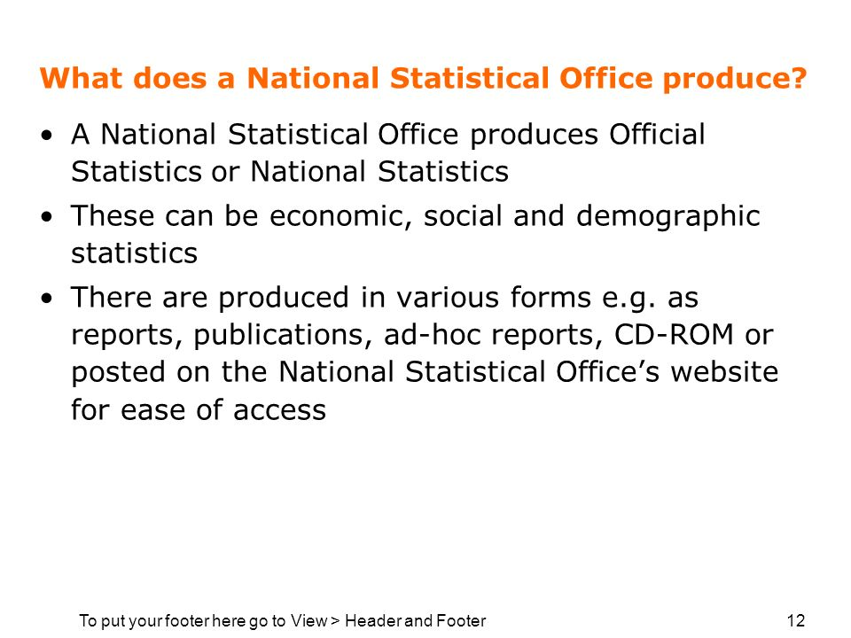 To put your footer here go to View > Header and Footer 12 What does a National Statistical Office produce.