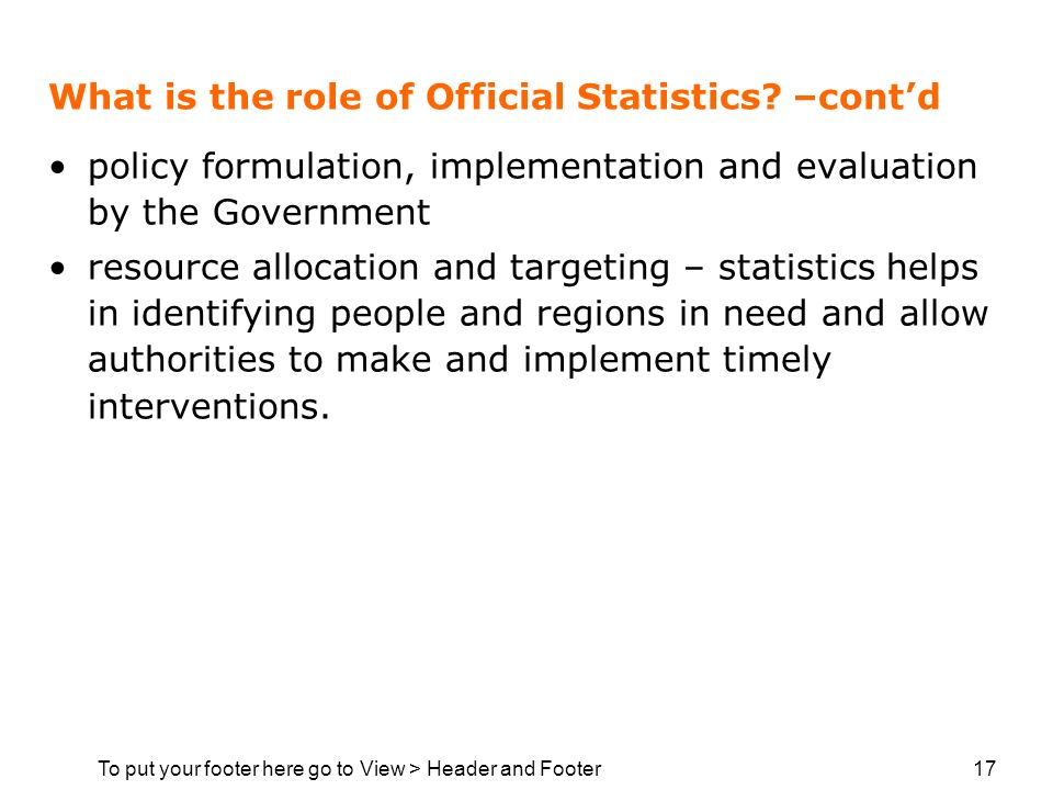 To put your footer here go to View > Header and Footer 17 What is the role of Official Statistics.
