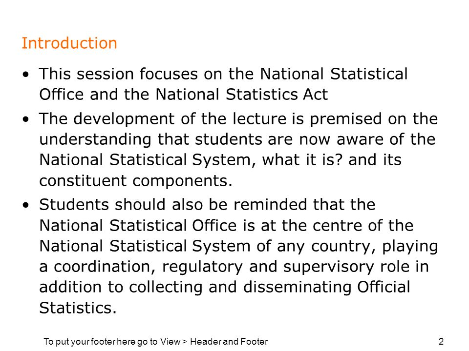 To put your footer here go to View > Header and Footer 2 Introduction This session focuses on the National Statistical Office and the National Statistics Act The development of the lecture is premised on the understanding that students are now aware of the National Statistical System, what it is.