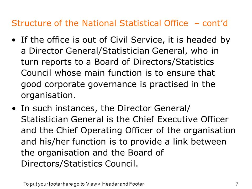 To put your footer here go to View > Header and Footer 7 Structure of the National Statistical Office – contd If the office is out of Civil Service, i