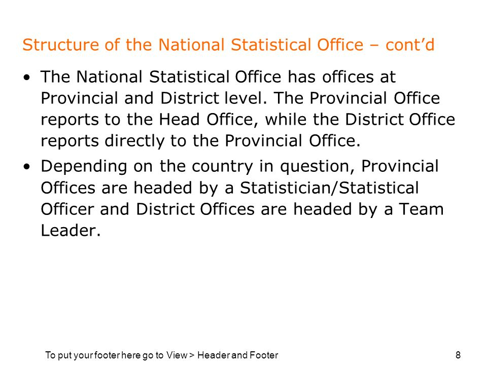 To put your footer here go to View > Header and Footer 8 Structure of the National Statistical Office – contd The National Statistical Office has offices at Provincial and District level.
