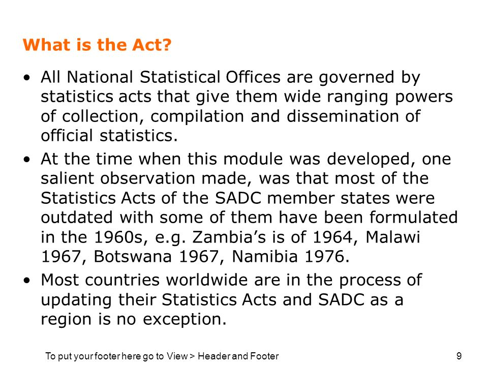 To put your footer here go to View > Header and Footer 9 What is the Act? All National Statistical Offices are governed by statistics acts that give t
