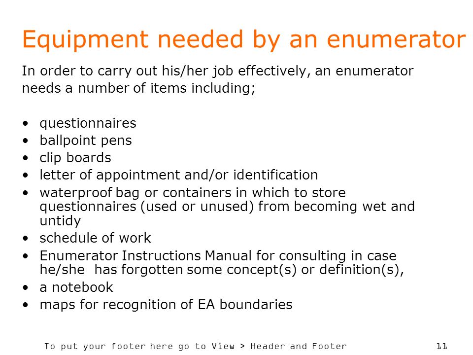 To put your footer here go to View > Header and Footer 11 Equipment needed by an enumerator In order to carry out his/her job effectively, an enumerat