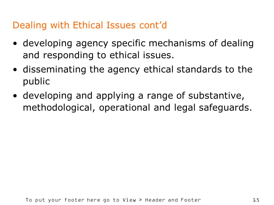 To put your footer here go to View > Header and Footer 15 Dealing with Ethical Issues contd developing agency specific mechanisms of dealing and responding to ethical issues.