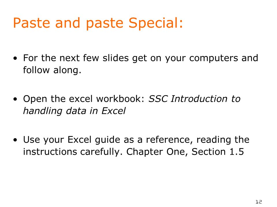 12 Paste and paste Special: For the next few slides get on your computers and follow along.
