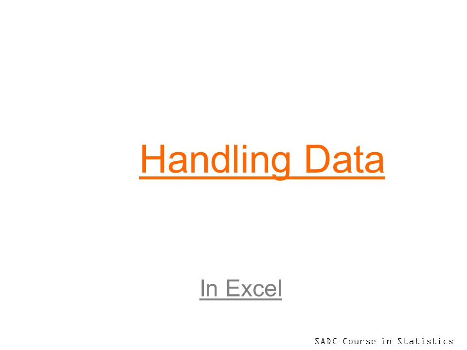 SADC Course in Statistics Handling Data In Excel