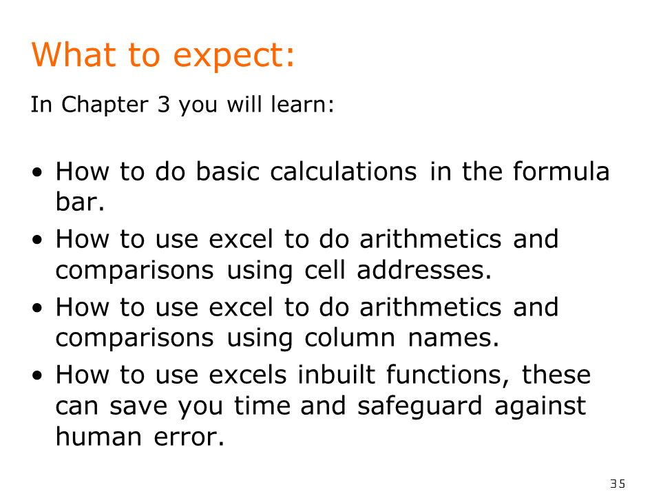 35 What to expect: In Chapter 3 you will learn: How to do basic calculations in the formula bar.