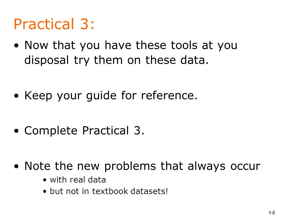 48 Practical 3: Now that you have these tools at you disposal try them on these data.