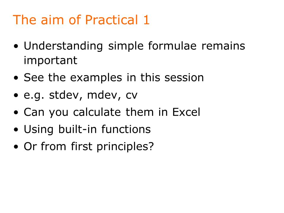 The aim of Practical 1 Understanding simple formulae remains important See the examples in this session e.g.