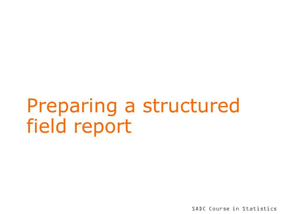 SADC Course in Statistics Preparing a structured field report