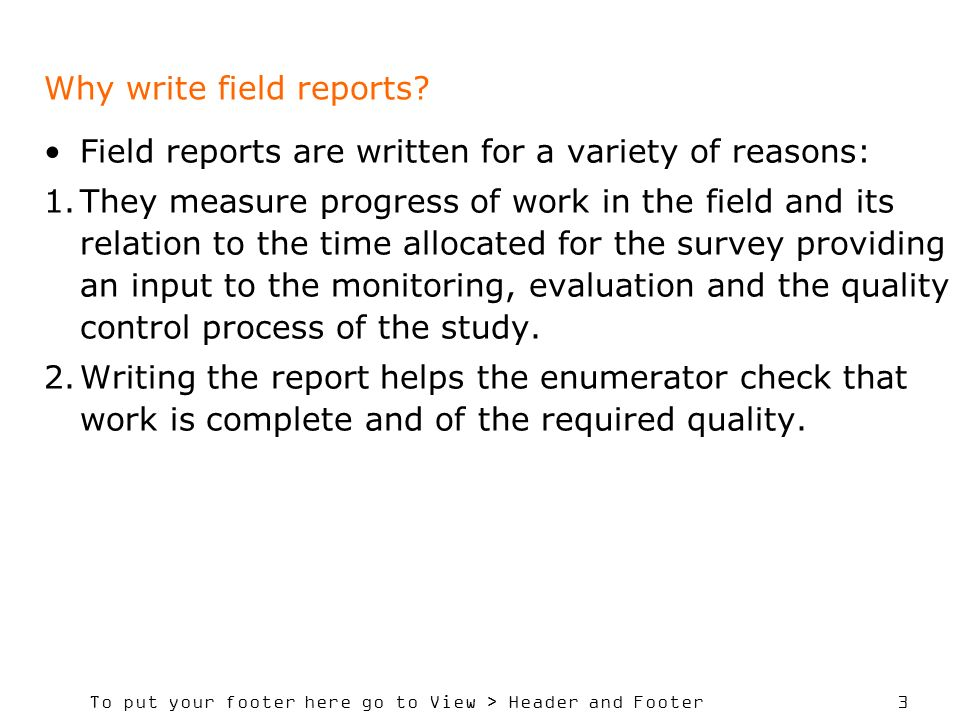To put your footer here go to View > Header and Footer 3 Why write field reports.