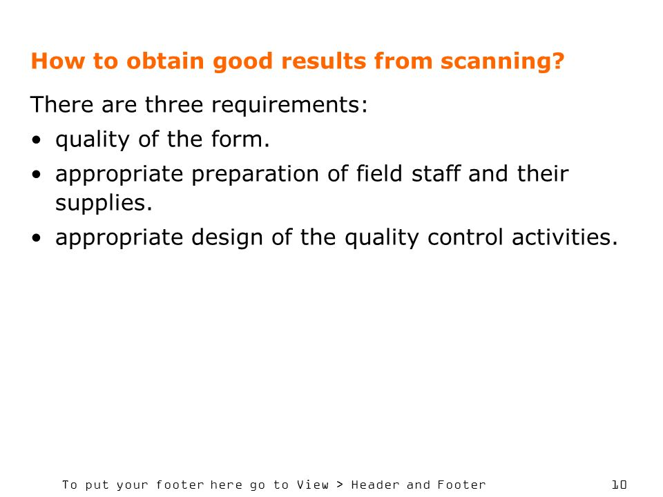 To put your footer here go to View > Header and Footer 10 How to obtain good results from scanning? There are three requirements: quality of the form.
