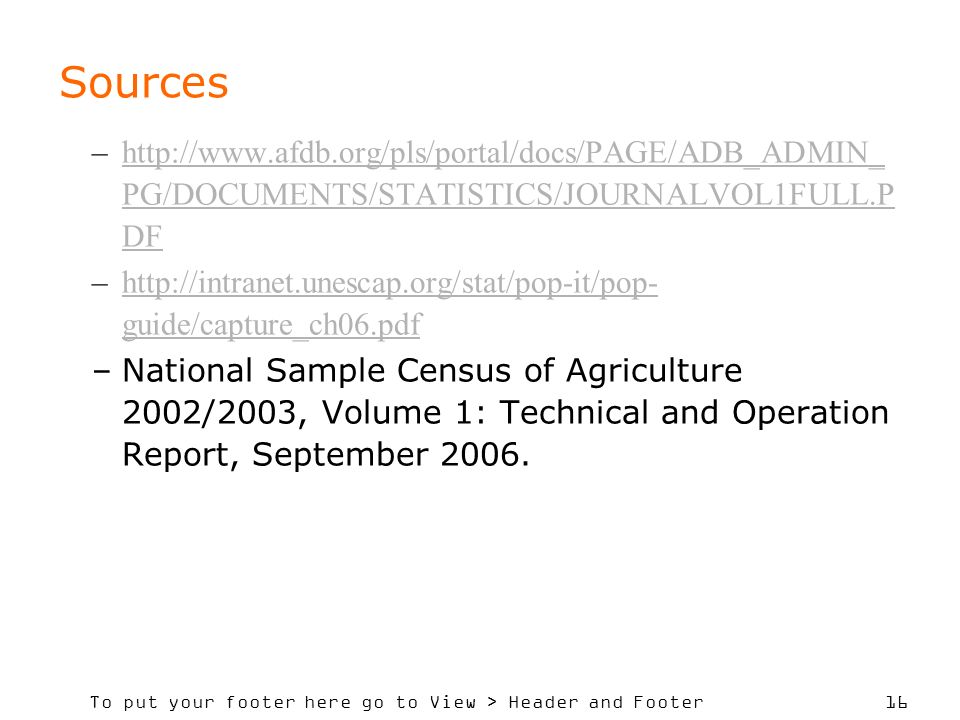 To put your footer here go to View > Header and Footer 16 Sources –http://www.afdb.org/pls/portal/docs/PAGE/ADB_ADMIN_ PG/DOCUMENTS/STATISTICS/JOURNAL