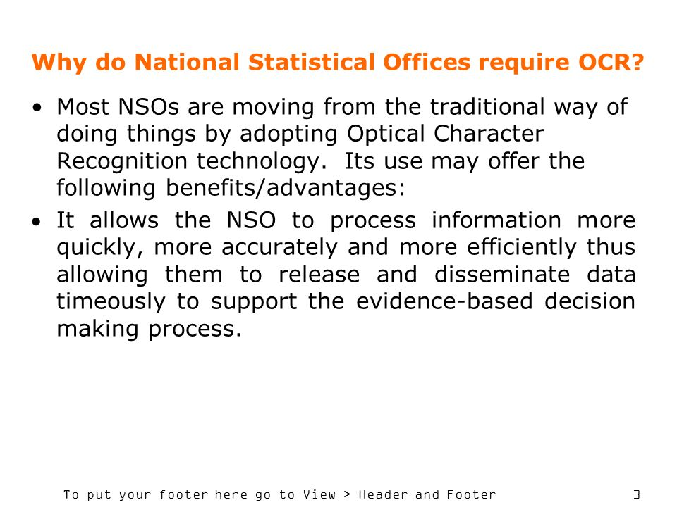To put your footer here go to View > Header and Footer 3 Why do National Statistical Offices require OCR? Most NSOs are moving from the traditional wa