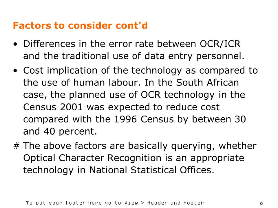 To put your footer here go to View > Header and Footer 8 Factors to consider contd Differences in the error rate between OCR/ICR and the traditional u
